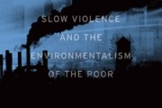 Slow Violence and the Environmentalism of the Poor, by Rob Nixon.